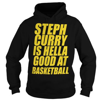 Steph Curry Is Good At Basketball T Shirt Hoodie
