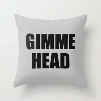 Gimme Head (For Pillows) Throw Pillow by Raunchy Ass Tees