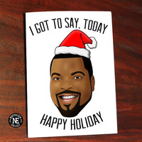 I Got to Say Today Happy Holiday - 5X7 Inch Seasons Greeting Card - 90's Rap Star Icecube