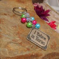 Colorful I Believe In Fairies Key Chain Or Purse Charm