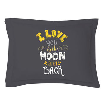 I Love You To the Moon and Back Pillow Shams