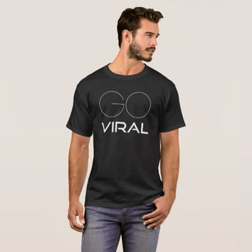 Go Viral white on black funny T-Shirt