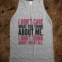 I DON'T CARE WHAT YOU THINK ABOUT ME. I DON'T THINK ABOUT YOU AT ALL TANK TOP (IDA722249)