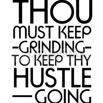 Thou Must Keep Grinding To Keep Thy Hustle Going, Motivational Wall Art Print, Hustle Quote Poster, Grind Quote Print, Inspirational Art