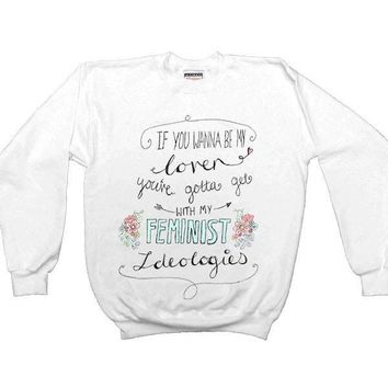 If You Wanna Be My Lover, You Gotta Get With My Feminist Ideologies -- Sweatshirt