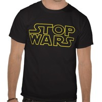 Stop Wars T Shirt from Zazzle.com