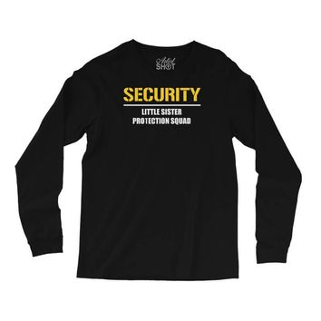 security little sister protection squad Long Sleeve Shirts
