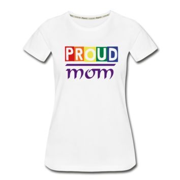 "Women's ZMK Style Premium Organic T-Shirt LGBTQ ""PROUD MOM"" (S-3XL) White"