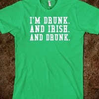 Hilarious 'I'm Drunk. And Irish. And Drunk.' St. Patrick's Day T-Shirt