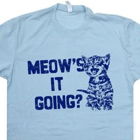 Funny Cat Saying T Shirt Meows It Going Shirt Funny Cat Shirt Cool Cat Shirts
