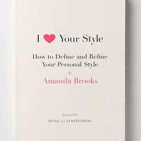 Anthropologie - I Love Your Style: How To Define And Refine Your Personal Style