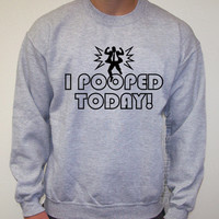 SALE - Funny Sweater - Christmas Gift - I Pooped Today - Mens Crewneck Sweatshirt - Womens sweater jumper shirt