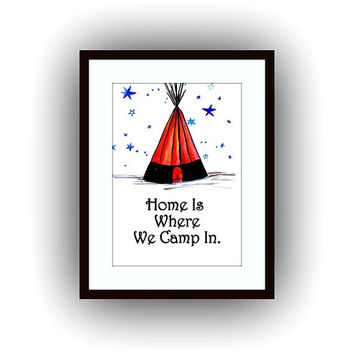 Home is where we camp in, bohemian Quotes, Printable Wall Art, travel Picture print, tee pee poster decal, typographic decals, quote decor