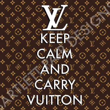 Louis Vuitton Keep Calm and Carry On Poster 11x14 by PRINTSbyJAIME
