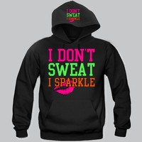 I Don't Sweat I Sparkle Hoodie Funny and Music