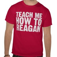 Teach Me How To Reagan Shirt from Zazzle.com