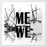 Me We | Black and White #society6 Art Print by Azima
