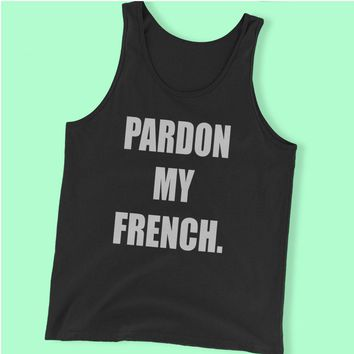 French Pardon My French Funny French Instagram Tumblr Fashion Tops Rad Tops Men'S Tank Top
