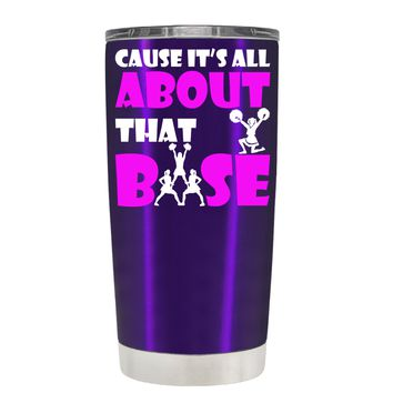 Cause its All About the Base on Translucent Purple 20 oz Tumbler Cup