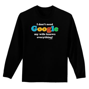 I Don't Need Google - Wife Adult Long Sleeve Dark T-Shirt
