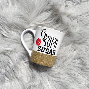 Gimme Some Sugar, Personalized Coffee Cup, Fully Customizable, Glitter Mug, Glitter Embellished Mug, Custom Designed Coffee Cup