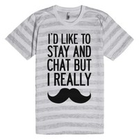 I'd Like To Stay and Chat But I Really Mustache-T-Shirt