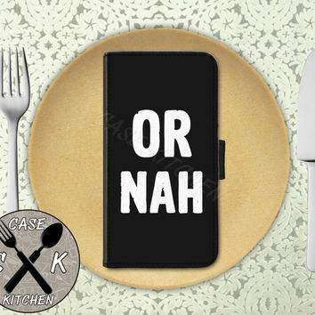 Or Nah Quote Funny Vine And Tumblr Inspired Custom Wallet Phone Case For iPhone 4 and 4s and iPhone 5 and 5s and 5c and iPhone 6 and 6 Plus