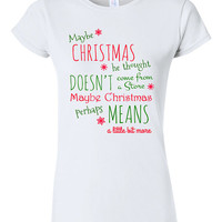 Maybe Christmas Grinch Movie Quote T-shirt Tshirt Tee Shirt Funny Christmas Gift xmas party Present Holiday Film Movie Festive Quote T17