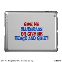 Give Me Bluegrass, Or.... iPad Cases