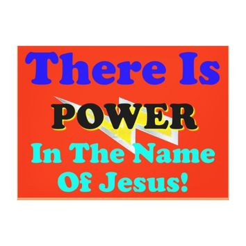 There Is Power In The Name Of Jesus! Canvas Print