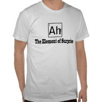 Ah The Element Of Surprise Tshirt from Ricaso.com