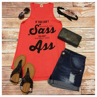 """Sassy Me, """"IF YOU CANT HANDLE THE SASS, CANT HANDLE THIS ASS"""" Coral Sleeveless Top"""