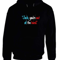 Twenty One Pilots Josh You Are Out Of The Band Hoodie