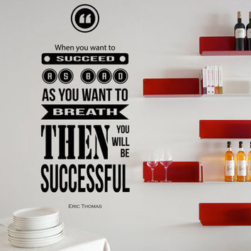 Eric Thomas Inspirational Quote Wall Decal - When you want to succeed as much as you want to breath then you'll be successful 37 x 16 inches