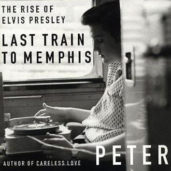Last Train to - The Rise of Elvis Presley : Guralnick, Peter