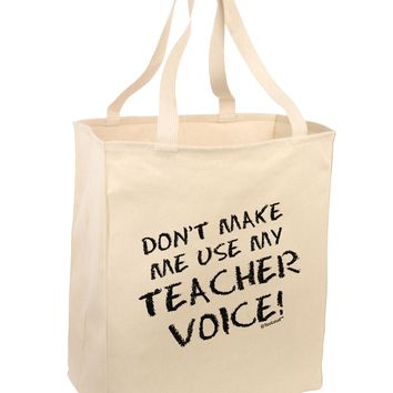 Don't Make Me Use My Teacher Voice Large Grocery Tote Bag