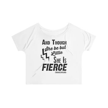 And Though She Be But Little She is Fierce Slouchy Top