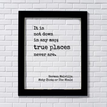 Herman Melville - Moby Dick - It is not down in any map; true places never are - Travel Adventure
