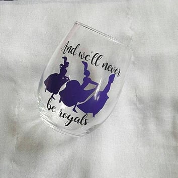 Disney Wine Glass, Cinderella Wine Glass, Disney Villains,  And We'll Never Be Royals, Funny Wine Glass, Disney