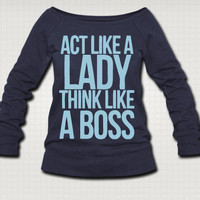 Act Like A Lady Think Like A Boss Sweat Shirt - Free Shipping