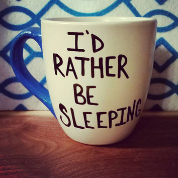 Mug/Cup/I'd rather be sleeping/Coffee cup/Coffee mug/Tea cup/Quote mug/Funny mug/Birthday gift/Mother's Day gift/Hand painted/Funny gift
