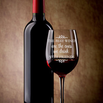 Hand Etched Wine Glass - The best wines are the ones we drink with friends