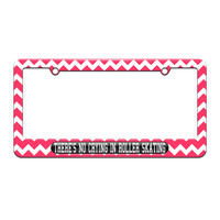 There's No Crying In Roller Skating - License Plate Tag Frame - Pink Chevrons Design