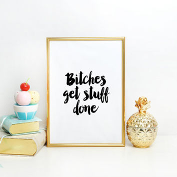 Bitches Get Stuff Done Funny Print Typography Quote Dorm Decor Offensive Swear Word Inspirational Print Motivational quote Typographic art