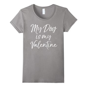My Dog is my Valentine Shirt Funny Cute Puppy V-day Tee