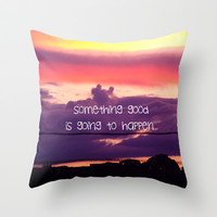 Something good is going to happen  Throw Pillow by Louise Machado