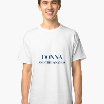 'donna and the dynamos' Classic T-Shirt by aluap106