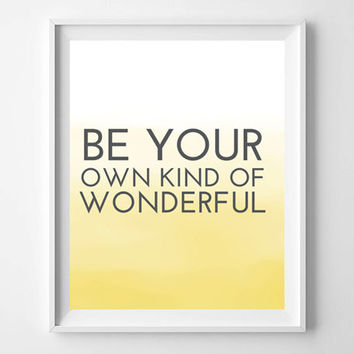 INSTANT DOWNLOAD Printable - Be Your Own Kind Of Wonderful typography inspirational quote, ombre yellow home decor, prints and posters