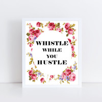 Whistle While You Hustle print, typography, floral, design, wall art, wall decor, home decor, office, dorm room, fun, gift idea