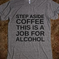 Supermarket: Step Aside Coffee This is A Job For Alcohol Shirt from Glamfoxx Shirts